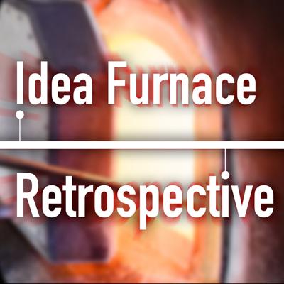 Idea Furnace Retrospective